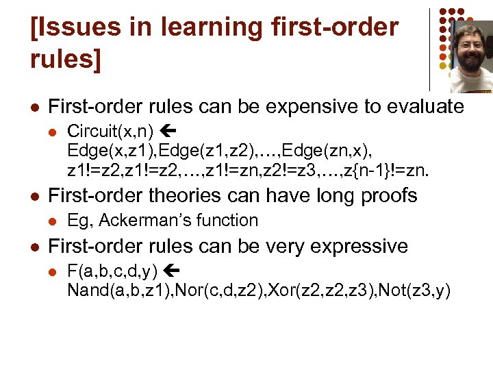 [Issues in learning first-order rules] l First-order rules can be expensive to evaluate l