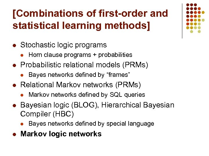 [Combinations of first-order and statistical learning methods] l Stochastic logic programs l l Probabilistic