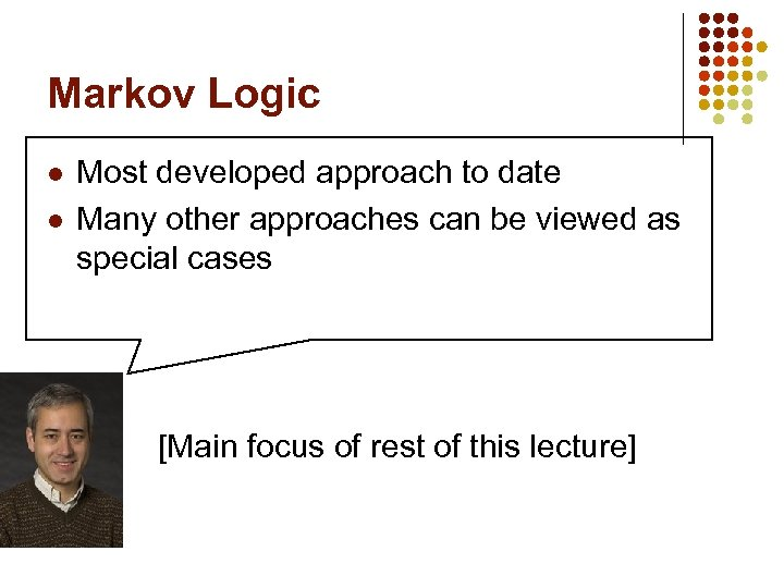 Markov Logic l l l Most developed approach to date Many other approaches can