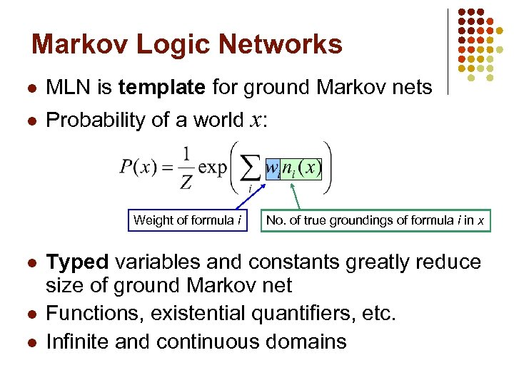 Markov Logic Networks l MLN is template for ground Markov nets l Probability of