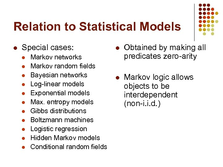 Relation to Statistical Models l Special cases: l l l Markov networks Markov random