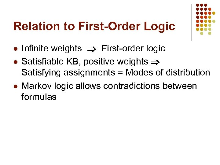 Relation to First-Order Logic l l l Infinite weights First-order logic Satisfiable KB, positive