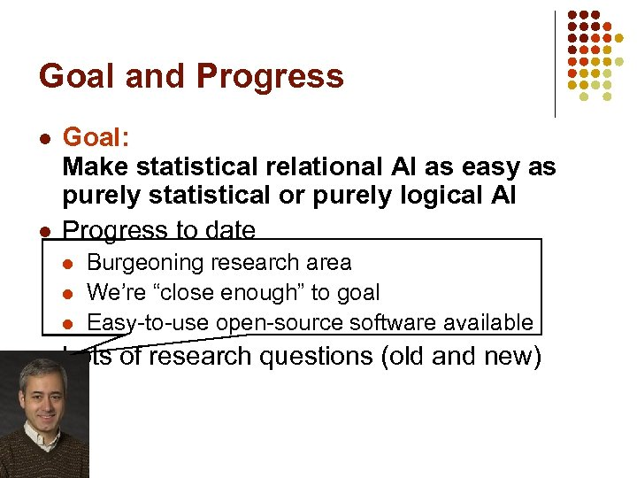 Goal and Progress l l Goal: Make statistical relational AI as easy as purely