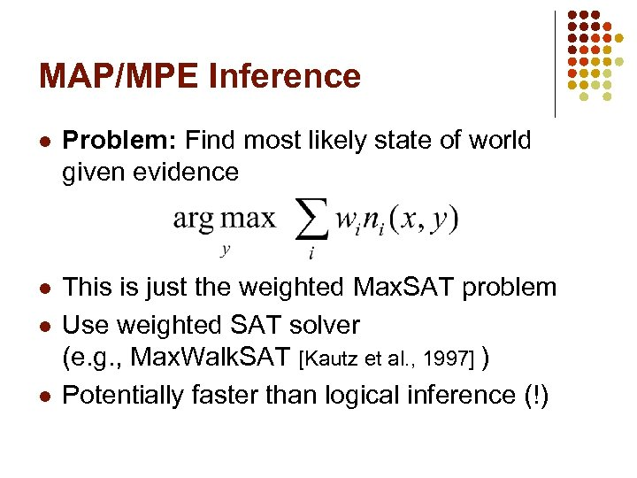 MAP/MPE Inference l Problem: Find most likely state of world given evidence l This