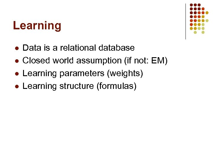 Learning l l Data is a relational database Closed world assumption (if not: EM)