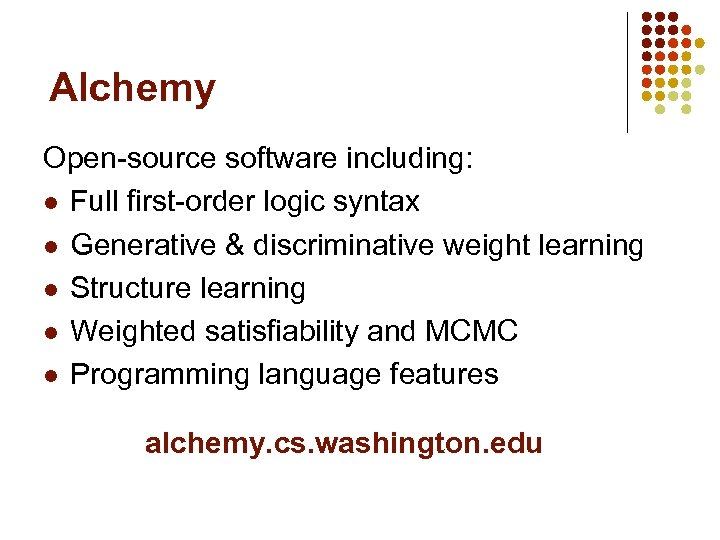 Alchemy Open-source software including: l Full first-order logic syntax l Generative & discriminative weight