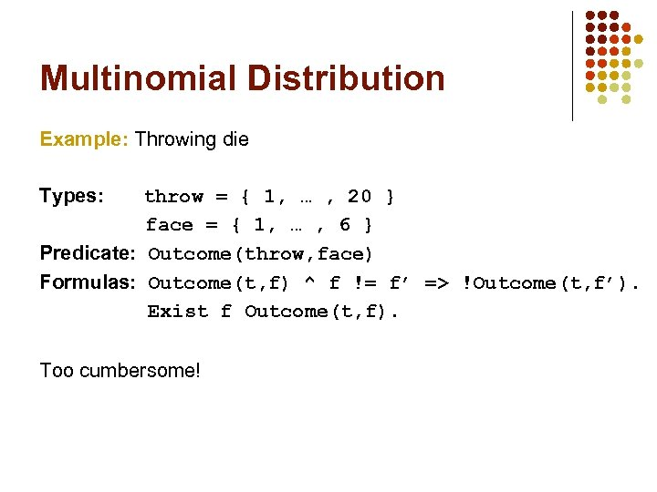 Multinomial Distribution Example: Throwing die Types: throw = { 1, … , 20 }