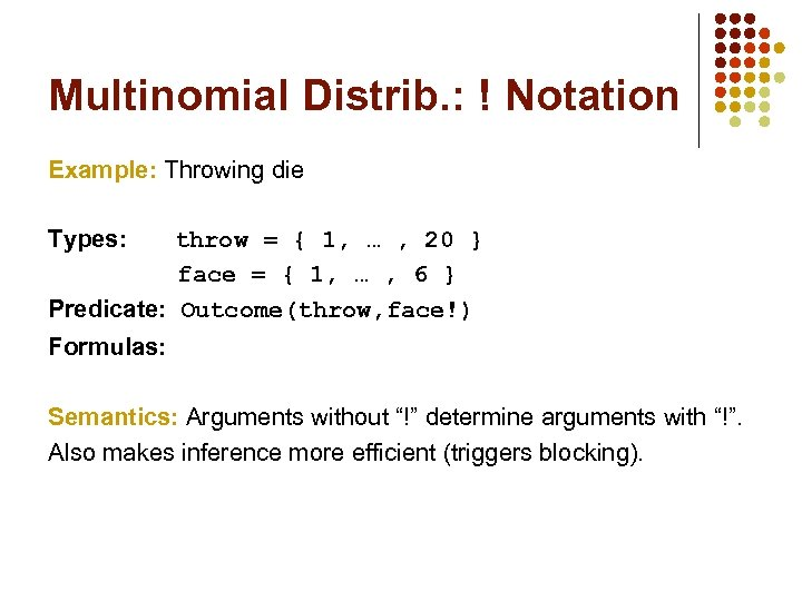 Multinomial Distrib. : ! Notation Example: Throwing die Types: throw = { 1, …