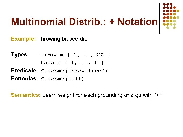 Multinomial Distrib. : + Notation Example: Throwing biased die Types: throw = { 1,