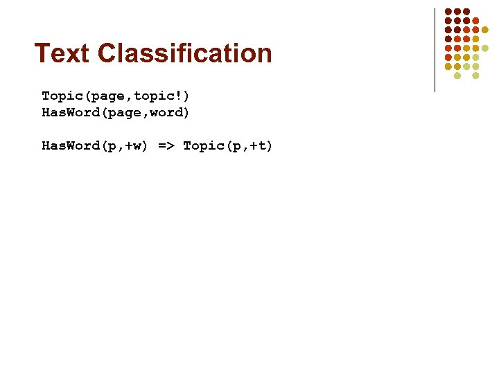 Text Classification Topic(page, topic!) Has. Word(page, word) Has. Word(p, +w) => Topic(p, +t)