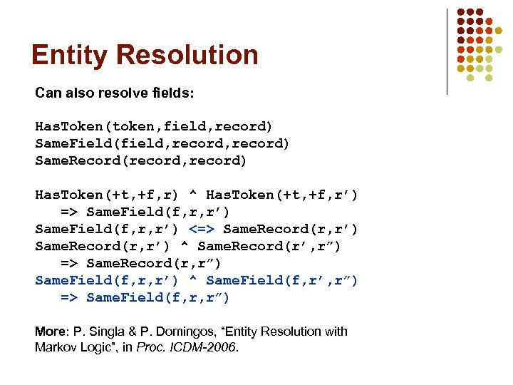 Entity Resolution Can also resolve fields: Has. Token(token, field, record) Same. Field(field, record) Same.