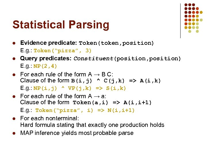 "Statistical Parsing l l l Evidence predicate: Token(token, position) E. g. : Token(""pizza"", 3)"