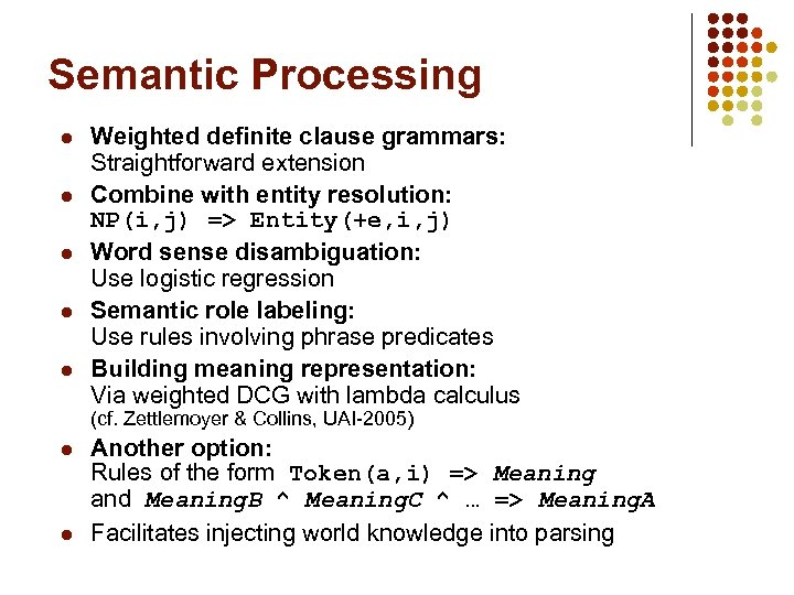 Semantic Processing l l l Weighted definite clause grammars: Straightforward extension Combine with entity