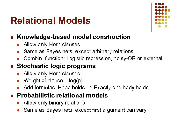 Relational Models l Knowledge-based model construction l l Stochastic logic programs l l Allow
