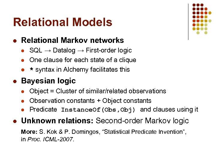 Relational Models l Relational Markov networks l l Bayesian logic l l SQL →