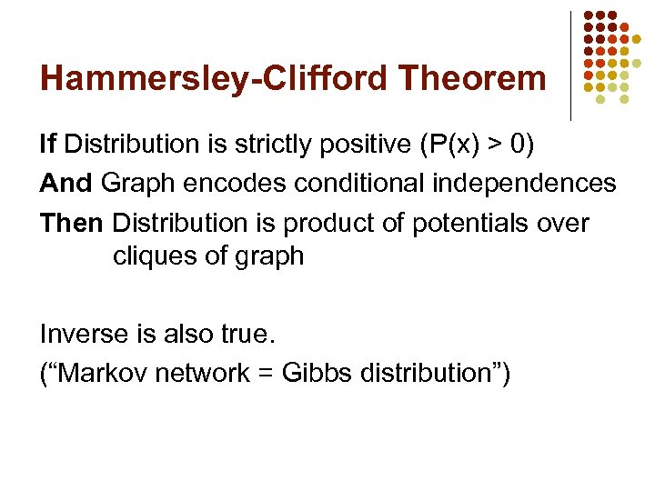 Hammersley-Clifford Theorem If Distribution is strictly positive (P(x) > 0) And Graph encodes conditional