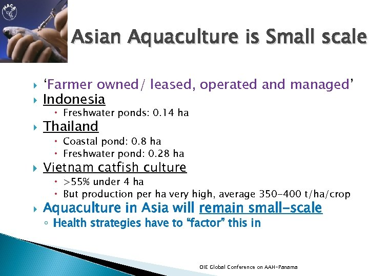 Asian Aquaculture is Small scale 'Farmer owned/ leased, operated and managed' Indonesia Thailand Freshwater