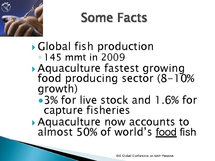 Some Facts Global fish production ◦ 145 mmt in 2009 Aquaculture fastest growing food