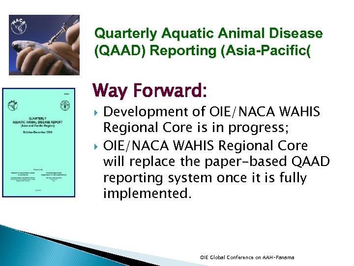Quarterly Aquatic Animal Disease (QAAD) Reporting (Asia-Pacific( Way Forward: Development of OIE/NACA WAHIS Regional