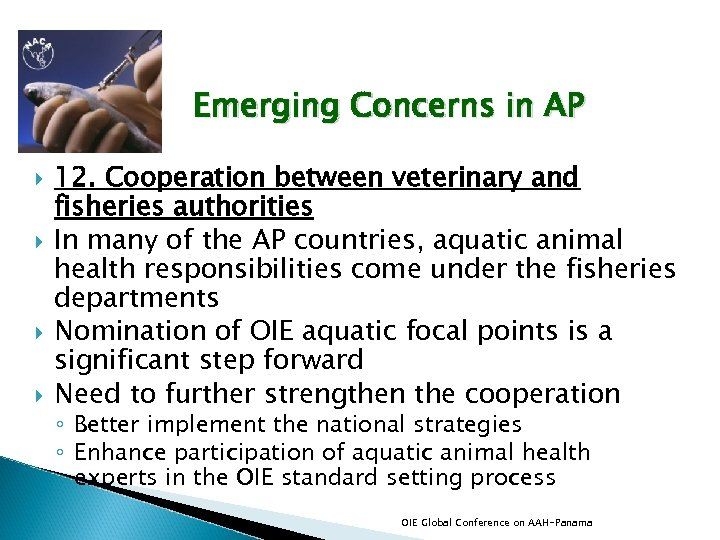 Emerging Concerns in AP 12. Cooperation between veterinary and fisheries authorities In many of