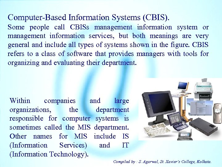 Computer-Based Information Systems (CBIS). Some people call CBISs management information system or management information