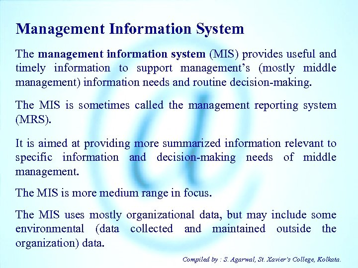 Management Information System The management information system (MIS) provides useful and timely information to