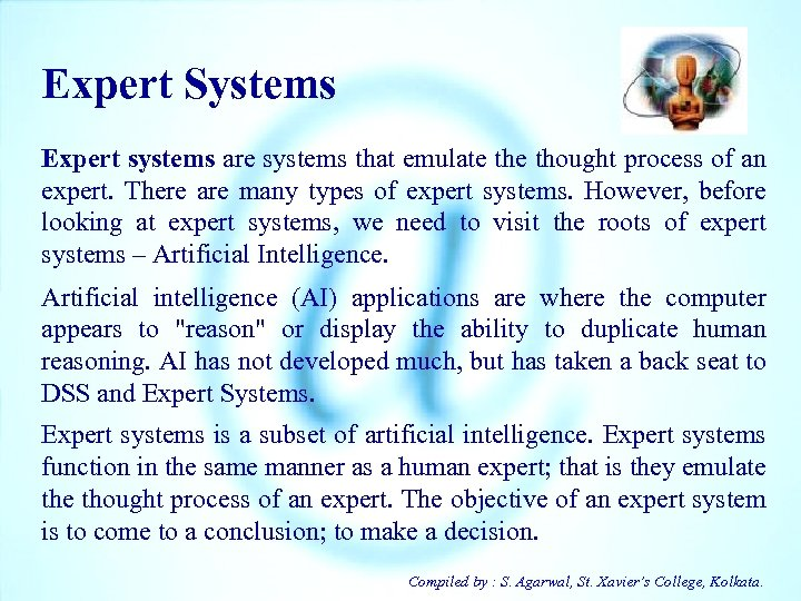 Expert Systems Expert systems are systems that emulate thought process of an expert. There