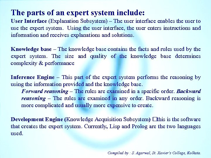 The parts of an expert system include: User Interface (Explanation Subsystem) – The user