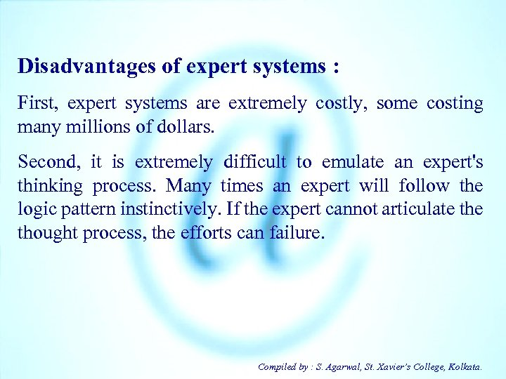 Disadvantages of expert systems : First, expert systems are extremely costly, some costing many