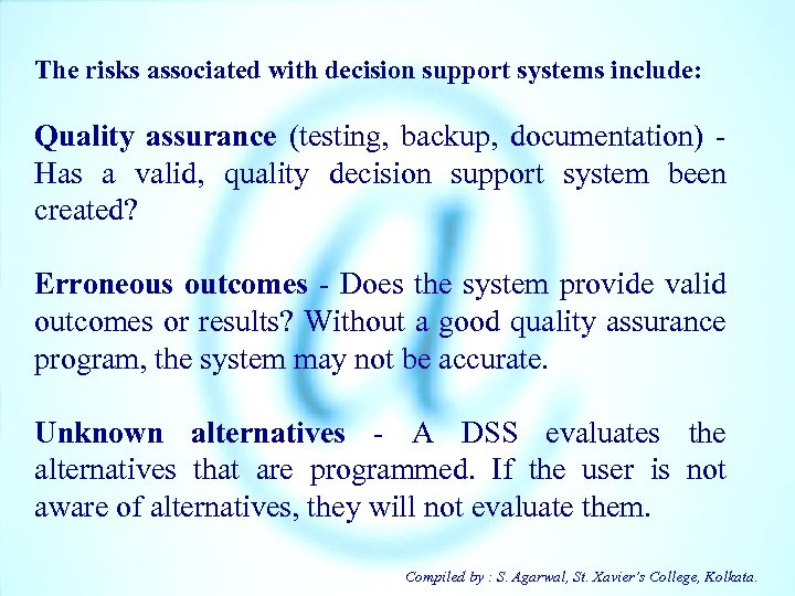 The risks associated with decision support systems include: Quality assurance (testing, backup, documentation) -