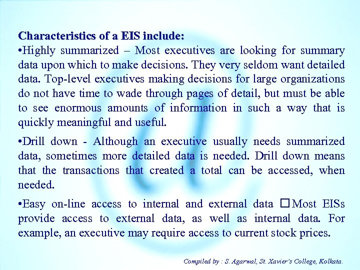 Characteristics of a EIS include: • Highly summarized – Most executives are looking for