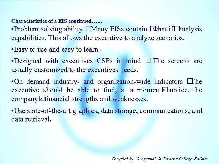 Characteristics of a EIS continued…… • Problem solving ability Many EISs contain what if