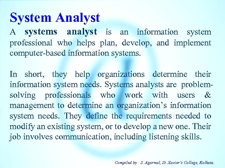 System Analyst A systems analyst is an information system professional who helps plan, develop,