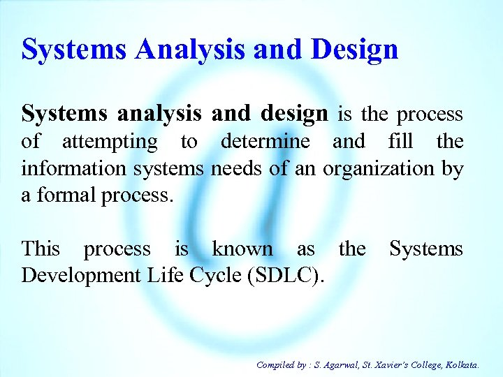 Systems Analysis and Design Systems analysis and design is the process of attempting to