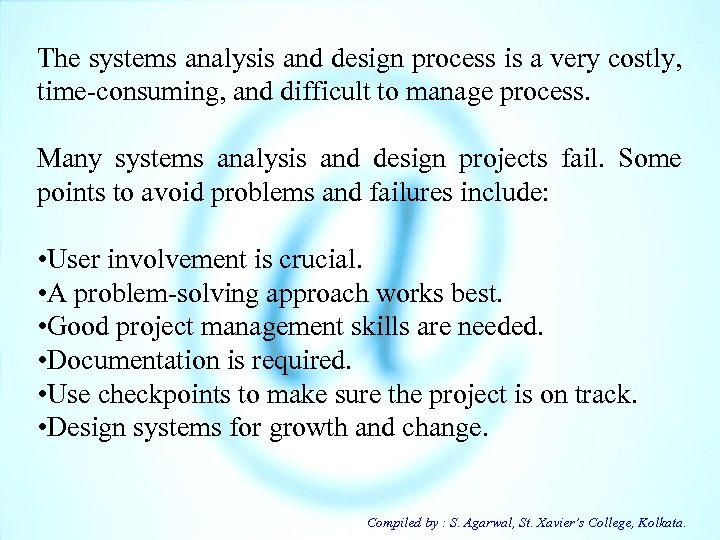The systems analysis and design process is a very costly, time-consuming, and difficult to