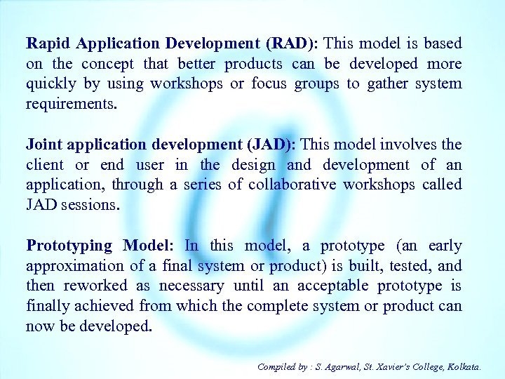 Rapid Application Development (RAD): This model is based on the concept that better products