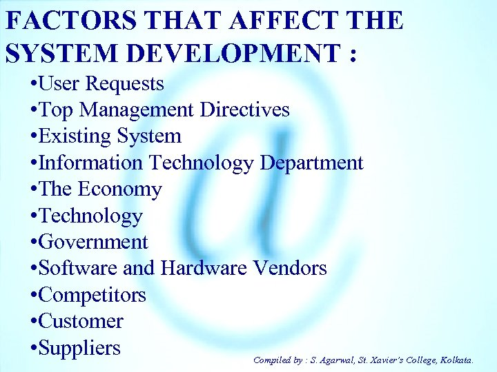 FACTORS THAT AFFECT THE SYSTEM DEVELOPMENT : • User Requests • Top Management Directives