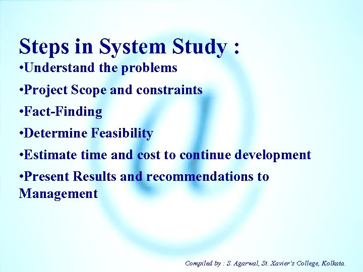 Steps in System Study : • Understand the problems • Project Scope and constraints