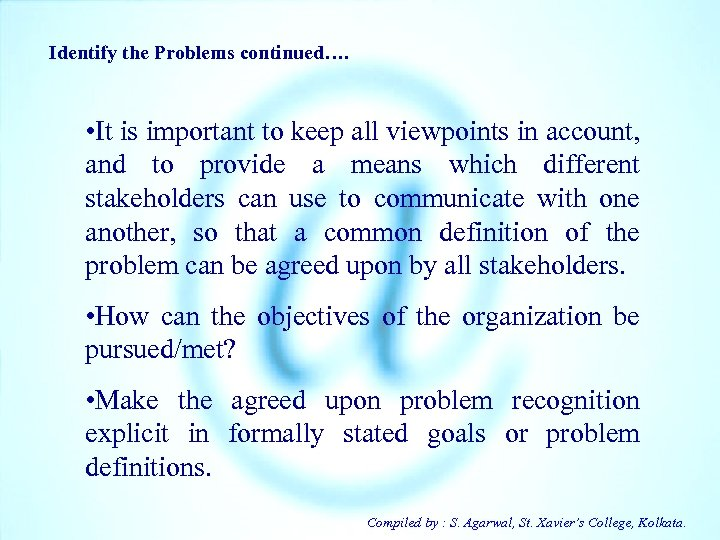 Identify the Problems continued…. • It is important to keep all viewpoints in account,