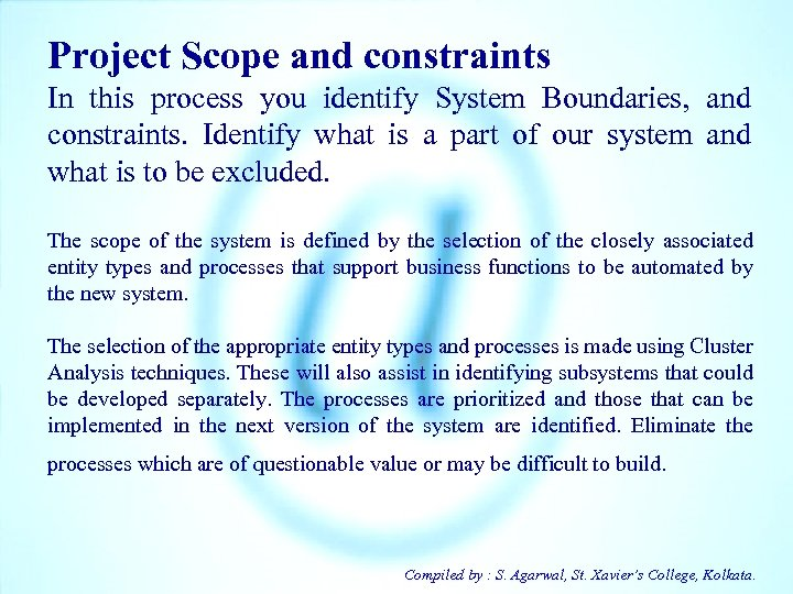 Project Scope and constraints In this process you identify System Boundaries, and constraints. Identify