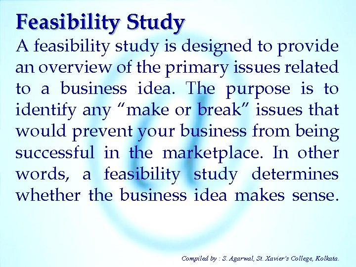 Feasibility Study A feasibility study is designed to provide an overview of the primary