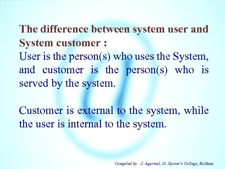 The difference between system user and System customer : User is the person(s) who