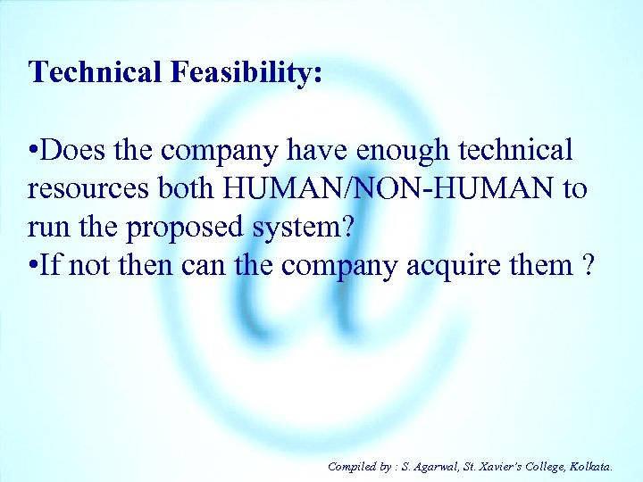 Technical Feasibility: • Does the company have enough technical resources both HUMAN/NON-HUMAN to run