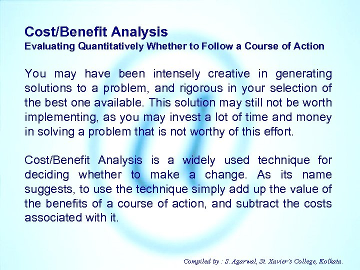 Cost/Benefit Analysis Evaluating Quantitatively Whether to Follow a Course of Action You may have