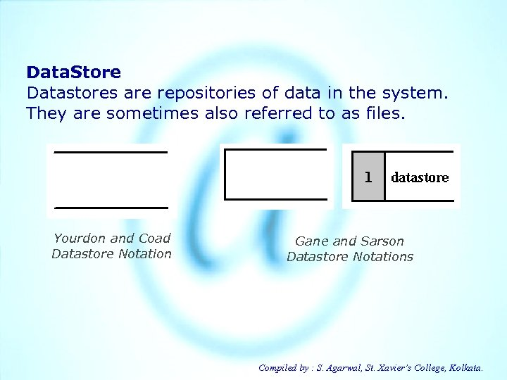 Data. Store Datastores are repositories of data in the system. They are sometimes