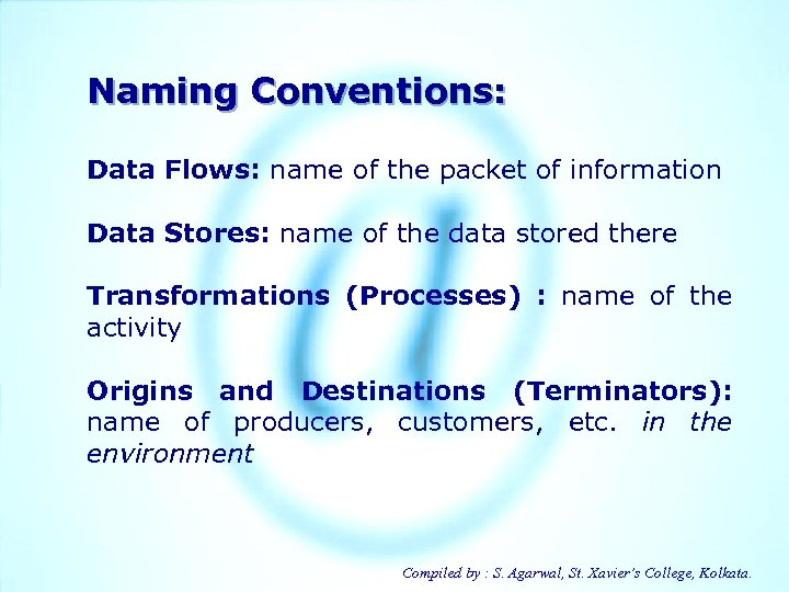 Naming Conventions: Data Flows: name of the packet of information Data Stores: name of