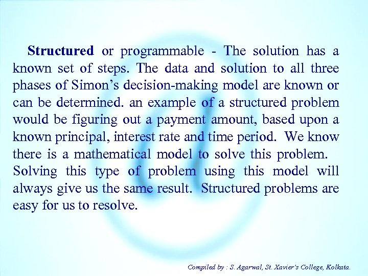 Structured or programmable - The solution has a known set of steps. The
