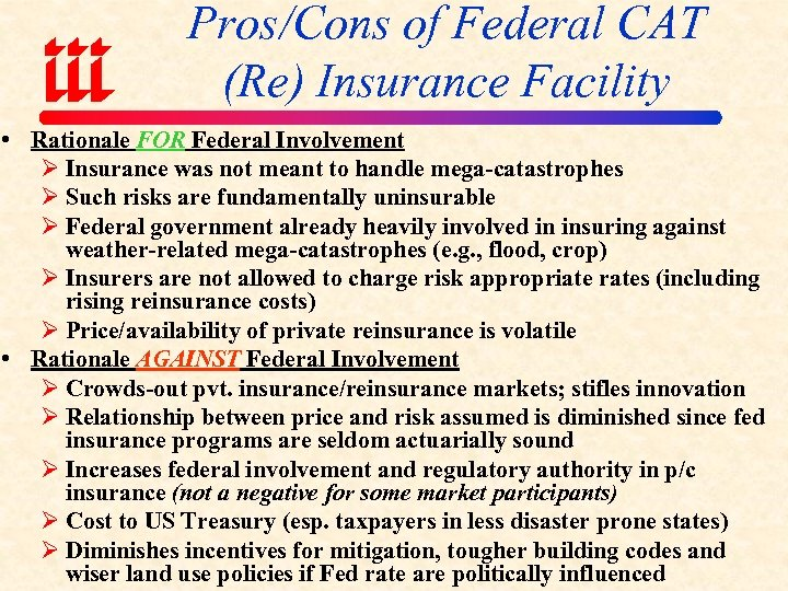 Pros/Cons of Federal CAT (Re) Insurance Facility • Rationale FOR Federal Involvement Ø Insurance