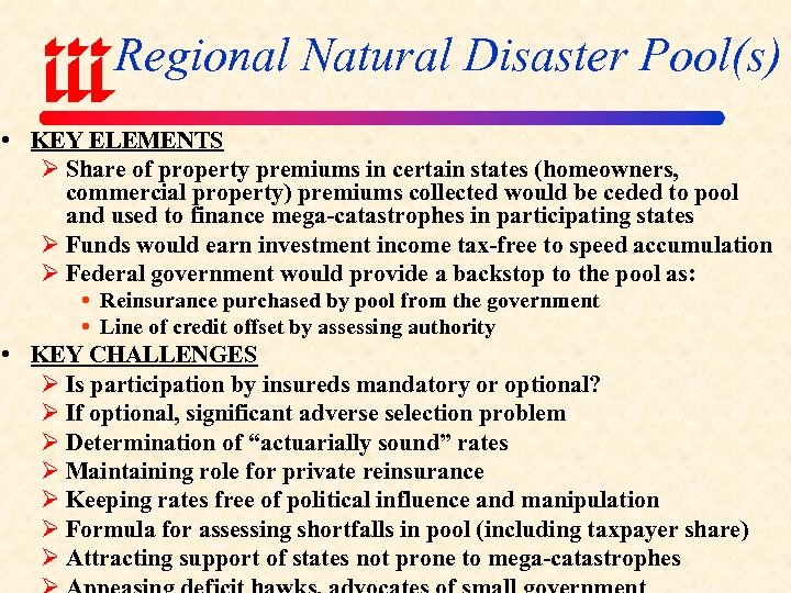 Regional Natural Disaster Pool(s) • KEY ELEMENTS Ø Share of property premiums in certain