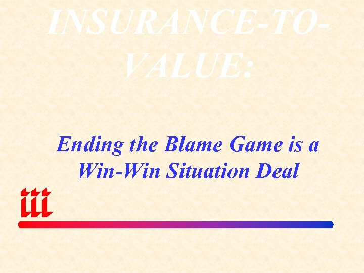 INSURANCE-TOVALUE: Ending the Blame Game is a Win-Win Situation Deal